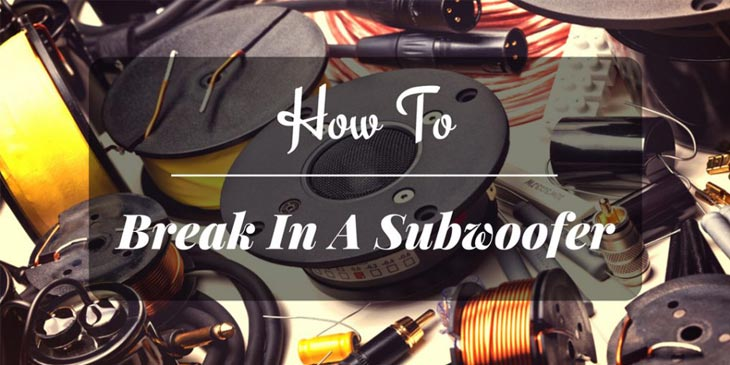 How To Break In A Subwoofer