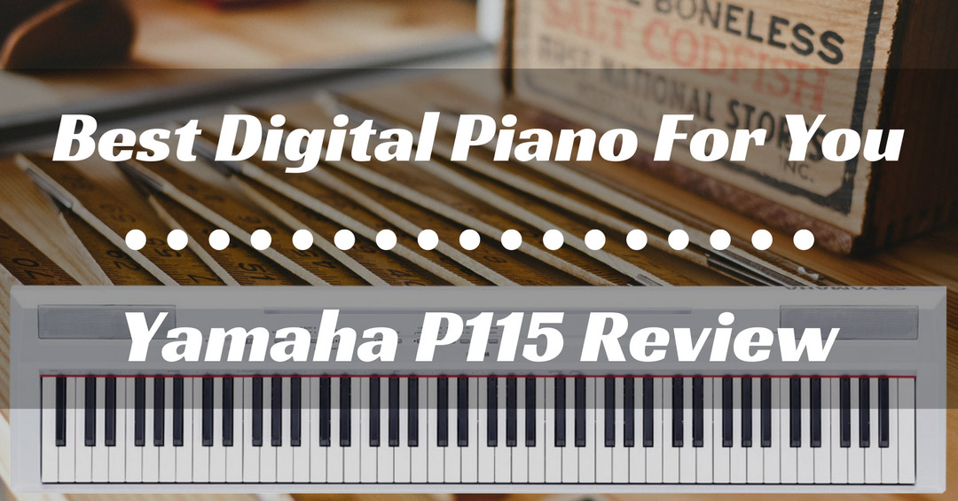 How To Find The Best Digital Piano For You Yamaha P115 Review