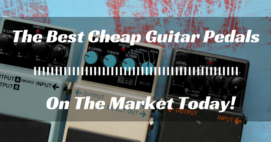 the best cheap guitar pedals on the market today just another music blog. Black Bedroom Furniture Sets. Home Design Ideas